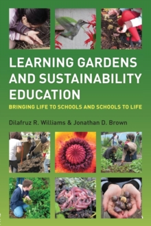 Learning Gardens and Sustainability Education : Bringing Life to Schools and Schools to Life, Paperback Book