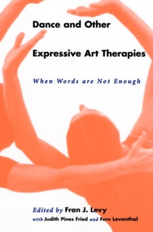 Dance and Other Expressive Art Therapies : When Words Are Not Enough, Paperback / softback Book