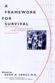 A Framework for Survival : Health, Human Rights, and Humanitarian Assistance in Conflicts and Disasters, Paperback / softback Book