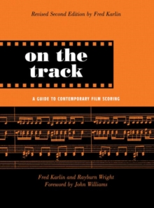 On the Track : A Guide to Contemporary Film Scoring, Hardback Book