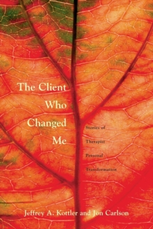 The Client Who Changed Me : Stories of Therapist Personal Transformation, Paperback / softback Book