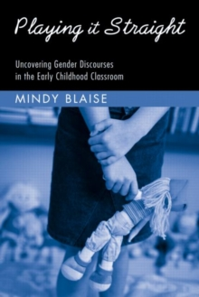 Playing It Straight : Uncovering Gender Discourse in the Early Childhood Classroom, Paperback / softback Book