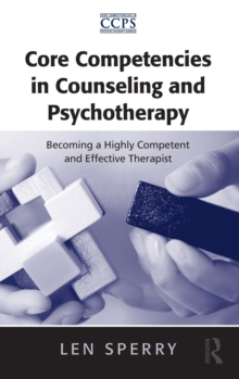 Core Competencies in Counseling and Psychotherapy : Becoming a Highly Competent and Effective Therapist, Hardback Book