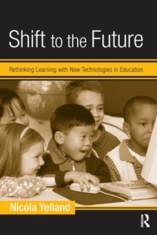 Shift to the Future : Rethinking Learning with New Technologies in Education, Paperback / softback Book
