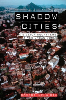 Shadow Cities : A Billion Squatters, A New Urban World, Paperback / softback Book