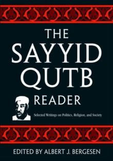 The Sayyid Qutb Reader : Selected Writings on Politics, Religion, and Society, Paperback / softback Book