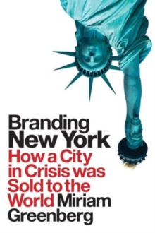 Branding New York : How a City in Crisis Was Sold to the World, Paperback / softback Book