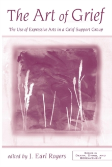 The Art of Grief : The Use of Expressive Arts in a Grief Support Group, Paperback / softback Book