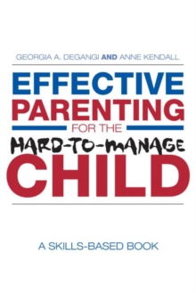 Effective Parenting for the Hard-to-Manage Child : A Skills-Based Book, Paperback / softback Book