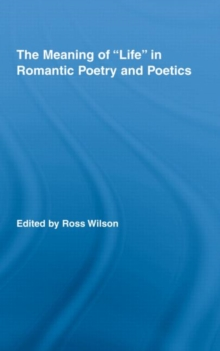 "The Meaning of ""Life"" in Romantic Poetry and Poetics, Hardback Book"