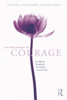 The Psychology of Courage : An Adlerian Handbook for Healthy Social Living, Hardback Book