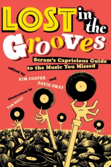 Lost in the Grooves : Scram's Capricious Guide to the Music You Missed, Paperback / softback Book