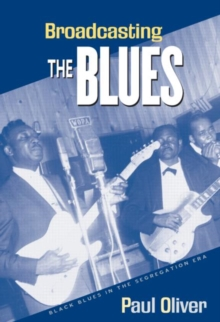 Broadcasting the Blues : Black Blues in the Segregation Era, Paperback Book