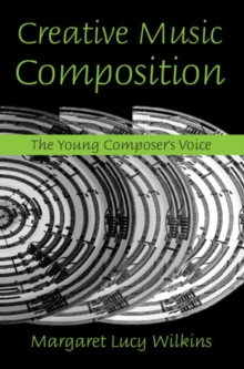 Creative Music Composition : The Young Composer's Voice, Paperback Book