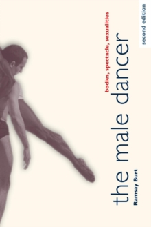 The Male Dancer : Bodies, Spectacle, Sexualities, Paperback Book