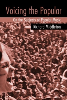 Voicing the Popular : on the Subjects of Popular Music, Paperback Book
