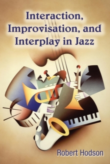 Interaction, Improvisation, and Interplay in Jazz, Paperback Book