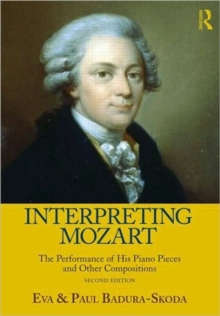 Interpreting Mozart : The Performance of His Piano Works, Paperback Book