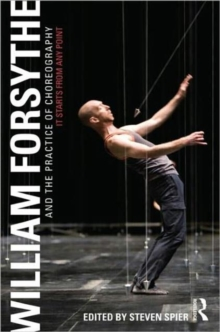 William Forsythe and the Practice of Choreography : It Starts From Any Point, Paperback / softback Book