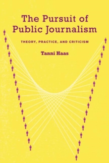 The Pursuit of Public Journalism : Theory, Practice and Criticism, Paperback Book