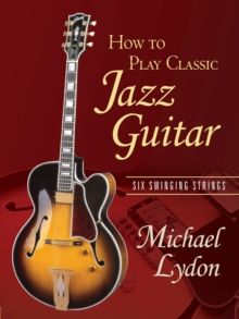 How To Play Classic Jazz Guitar : Six Swinging Strings, Paperback / softback Book