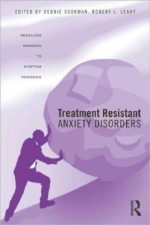 Treatment Resistant Anxiety Disorders : Resolving Impasses to Symptom Remission, Hardback Book