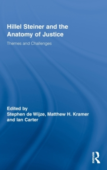 Hillel Steiner and the Anatomy of Justice : Themes and Challenges, Hardback Book