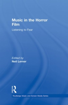 Music in the Horror Film : Listening to Fear, Hardback Book