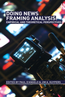 Doing News Framing Analysis : Empirical and Theoretical Perspectives, Paperback / softback Book