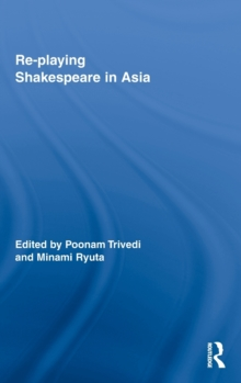 Re-playing Shakespeare in Asia, Hardback Book