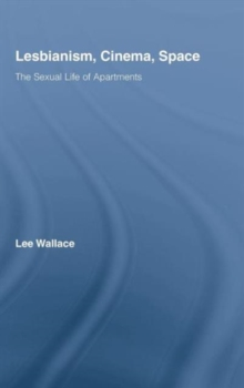 Lesbianism, Cinema, Space : The Sexual Life of Apartments, Hardback Book