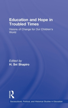 Education and Hope in Troubled Times : Visions of Change for Our Children's World, Hardback Book