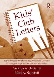Kids' Club Letters : Narrative Tools for Stimulating Process and Dialogue in Therapy Groups for Children and Adolescents, Paperback / softback Book