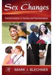 Sex Changes : Transformations in Society and Psychoanalysis, Hardback Book