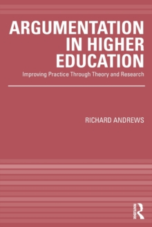 Argumentation in Higher Education : Improving Practice Through Theory and Research, Paperback / softback Book