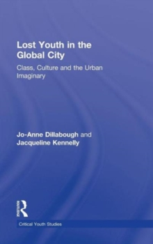 Lost Youth in the Global City : Class, Culture, and the Urban Imaginary, Hardback Book