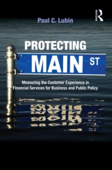 Protecting Main Street : Measuring the Customer Experience in Financial Services for Business and Public Policy, Hardback Book