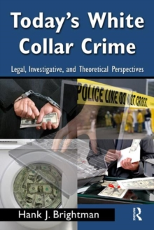 Today's White  Collar Crime : Legal, Investigative, and Theoretical Perspectives, Paperback / softback Book