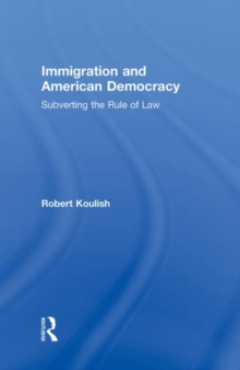 Immigration and American Democracy : Subverting the Rule of Law, Hardback Book