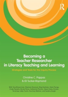 Becoming a Teacher Researcher in Literacy Teaching and Learning : Strategies and Tools for the Inquiry Process, Paperback / softback Book