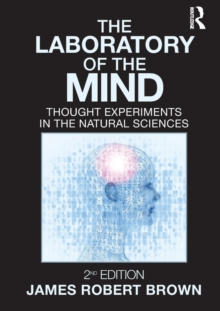 The Laboratory of the Mind : Thought Experiments in the Natural Sciences, Paperback / softback Book