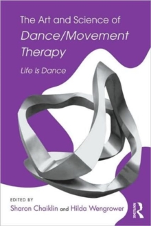 The Art and Science of Dance/Movement Therapy : Life Is Dance, Paperback Book
