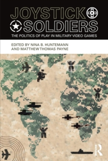 Joystick Soldiers : The Politics of Play in Military Video Games, Paperback / softback Book