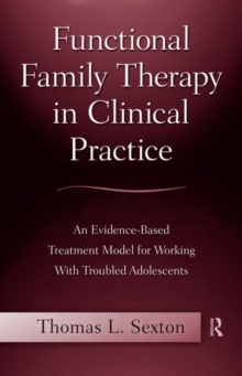 Functional Family Therapy in Clinical Practice : An Evidence-Based Treatment Model for Working With Troubled Adolescents, Paperback Book
