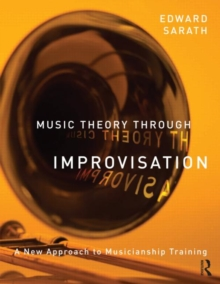 Music Theory Through Improvisation : A New Approach to Musicianship Training, Paperback / softback Book