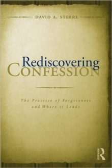 Rediscovering Confession : The Practice of Forgiveness and Where it Leads, Hardback Book