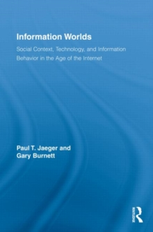 Information Worlds : Behavior, Technology, and Social Context in the Age of the Internet, Hardback Book