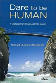 Dare to Be Human : A Contemporary Psychoanalytic Journey, Hardback Book