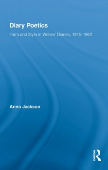 Diary Poetics : Form and Style in Writers' Diaries, 1915-1962, Hardback Book