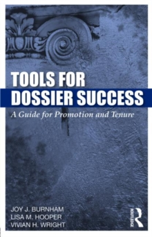 Tools for Dossier Success : A Guide for Promotion and Tenure, Paperback / softback Book